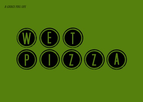Wet Pizza