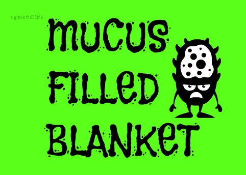 Mucus Filled Blanket